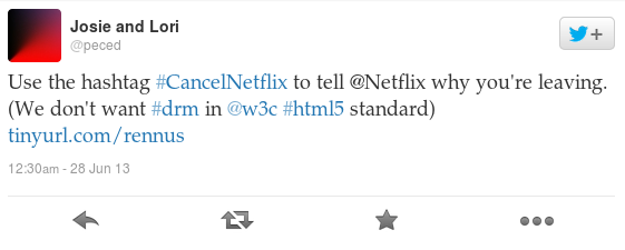 Use the hashtag #CancelNetflix to tell @Netflix why you're leaving. (We don't want #drm in @w3c #html5 standard) http://tinyurl.com/rennus