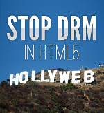 Stop the Hollyweb! No DRM in HTML5