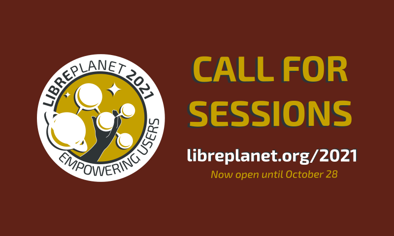 [ Submit your session for LibrePlanet 2021: Empowering Users before October 28. ]
