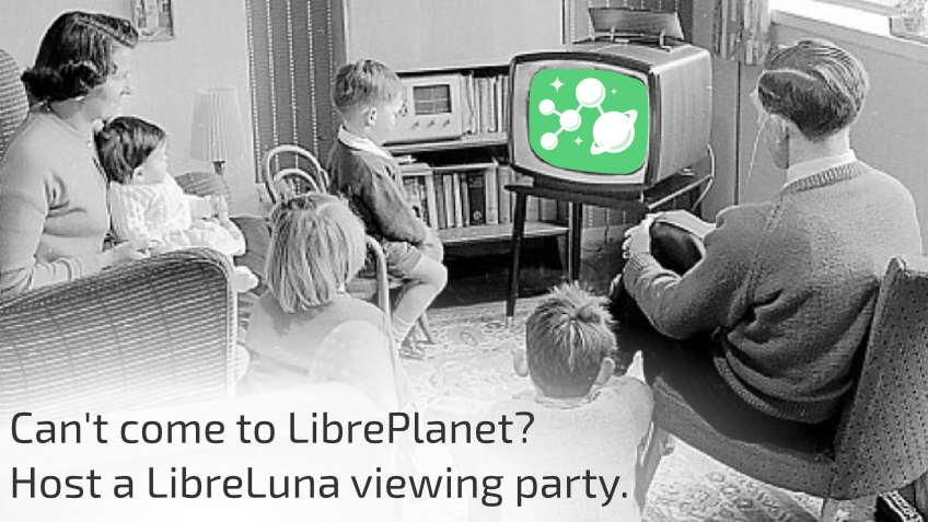 [ Can't come to the conference? Host a LibreLuna viewing party. ]