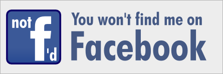 Not f'd � you won't find me on Facebook