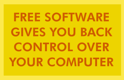 Free software gives you back control over your computer
